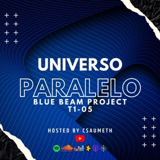 #UniversoParalelo: Proyecto Blue Beam - T1-05