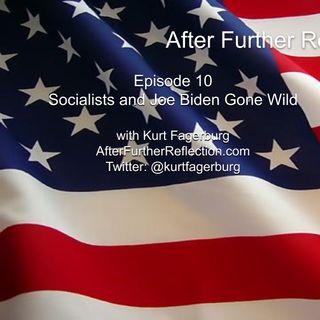 Episode 10: Joe Biden and Socialists Gone Wild