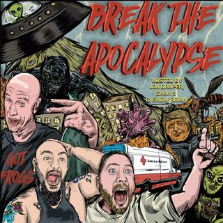Break The Apocalypse - Ep. 16 (The Wrong Kind Of Wet Dream)