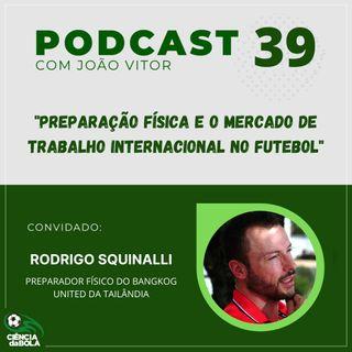 Ep.39: Preparação física e o mercado de trabalho internacional no futebol | Rodrigo Squinalli