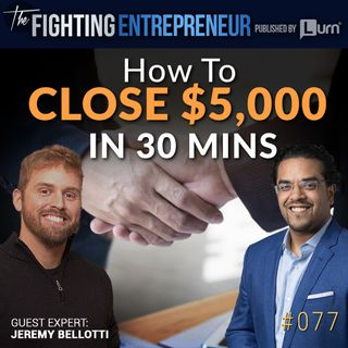 How To Sell $5000 Deals In 30 Mins Or Less! Feat. Jeremy Bellotti