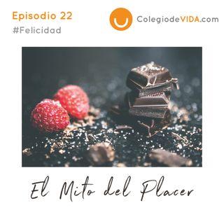El mito del Placer - Episodio 22 #Felicidad - Colegio de vida
