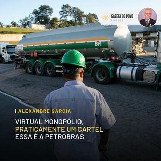 Virtual monopólio, praticamente um cartel. Essa é a Petrobras