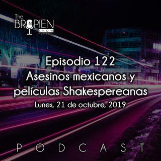 122 - Bropien - Asesinos mexicanos y películas Shakespereanas