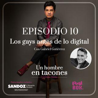 Ep 10 Los gays antes de lo digital con Gabriel Gutiérrez