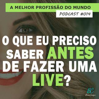 014 - O QUE EU PRECISO SABER ANTES DE FAZER UMA LIVE?