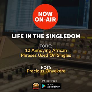 Life In The Singledom (S2ep1): 12 Annoying African Phrases Used On Singles