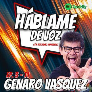 HDV Ep. 03 - UNA VOZ, UN DESTINO con Genaro Vásquez