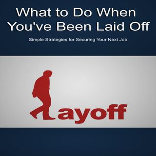 What To Do When You've Been Laid Off 1