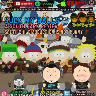 """Suck My Balls #93 - S6E11 Child Abduction Is Not Funny  - """"Thats A Pretty Good Trick"""""""