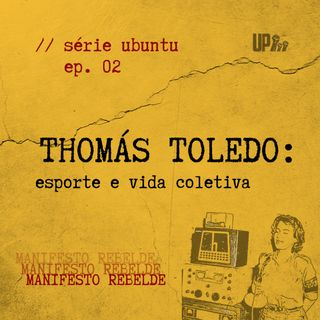 02 Série UBUNTU - Thomás Toledo: esporte e vida coletiva