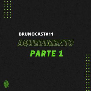 BrunoCast #11-Aquecimento- Parte 1