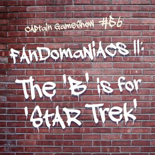 Episode 56: Fandomaniacs II: The 'B' is for 'Star Trek'