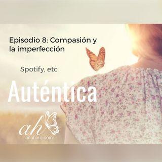 Episodio 8: Compasión y la imperfección