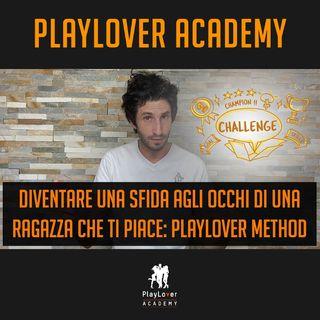 810 - Diventare una sfida agli occhi di una ragazza che ti piace: PlayLover Method