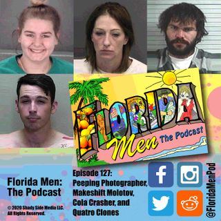 127 – Peeping Photographer, Makeshift Molotov, Cola Crasher, and Quatro Clones