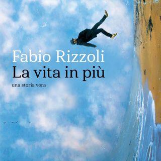 """Fabio Rizzoli """"La vita in più"""""""