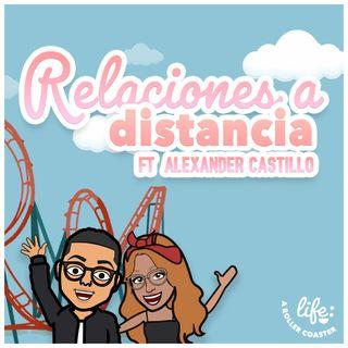 RELACIONES A DISTANCIA JUNTO A ALEXANDER CASTILLO 💞(Life: A Rollercoaster)