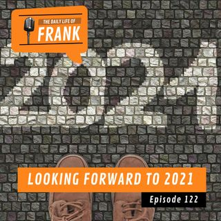 Episode 122 - Looking Forward to 2021