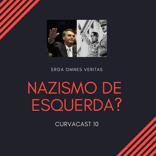 CURVACAST 10 - Nazismo de Esquerda?