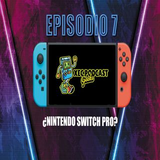Episodio 07 - ¿Nintendo Switch Pro? y mucho mas...