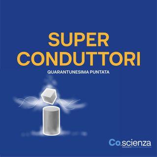 Superconduttori (Quarantunesima Puntata)