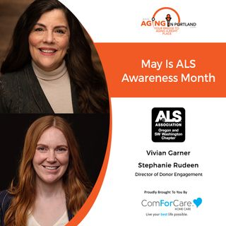 4/28/21: Vivian Garner and Stephanie Rudeen from the ALS Association | MAY IS ALS AWARENESS MONTH | Aging in Portland with Mark Turnbull