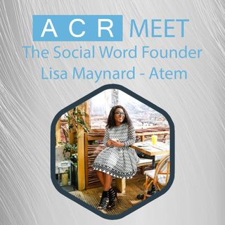 ACR Meet The Social Word Founder Lisa Maynard-Atem