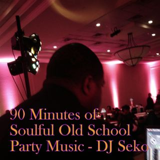 90 Minutes of Old School Soulful Party Music - DJ Seko