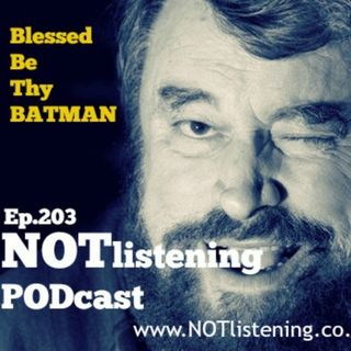 Ep.203 - Blessed be thy Batman