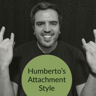 Humberto's Attachment Style