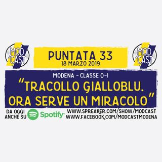 "ModCast - ""Tracollo gialloblu. Ora serve un miracolo"" - Episodio 33"