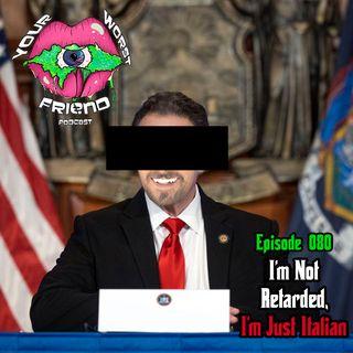 Episode 080: I'm Not Retarded, I'm Just Italian