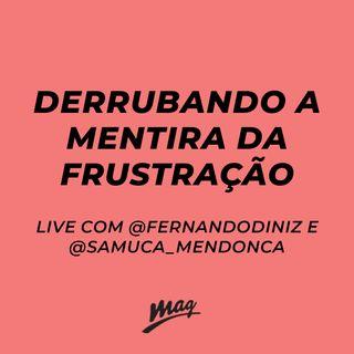 DERRUBANDO A MENTIRA DA FRUSTRAÇÃO // @fernandodinizbr e @samuca_mendonca