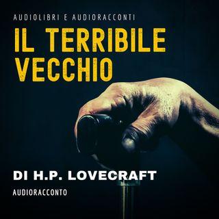Il Terribile Vecchio di H. P. Lovecraft - Audiolibri e Audioracconti