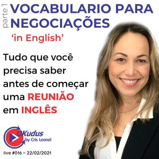 #016 - VOCABULARIO PARA NEGOCIAÇÕES 'in English' - Tudo que você precisa saber antes de começar uma REUNIÃO - (parte 1)