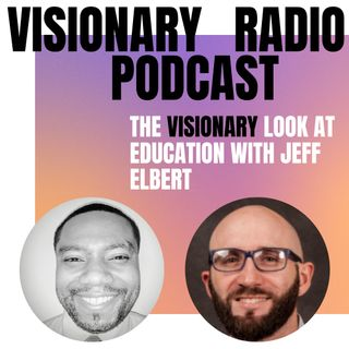 A Visionary Look At Education with Jeff Elbert | Visionary Radio Podcast with Avery Fennell