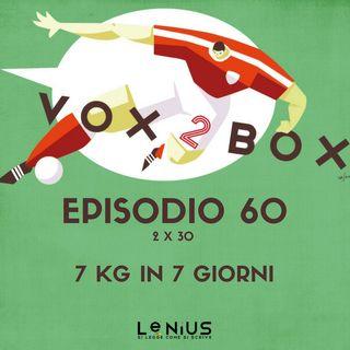 Episodio 60 (2x30) - 7 kg in 7 giorni