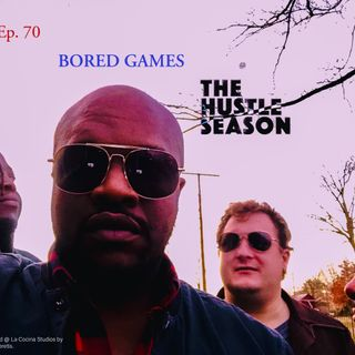 The Hustle Season: Ep. 70 Bored Games