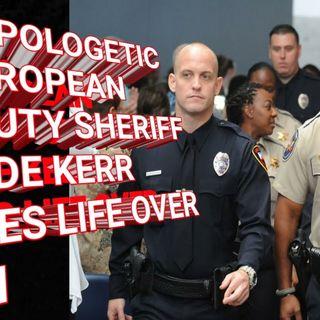 UNAPLOGETIC NEGROPEAN DEPUTY SHERIFF CYLDE KERR TAKES LIFE OVER (BLM) BLACK LIVES MATTER