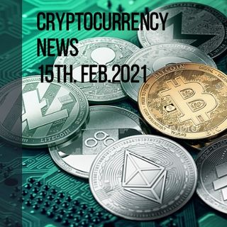 Cryptocurrency news 15th Feb. 2021