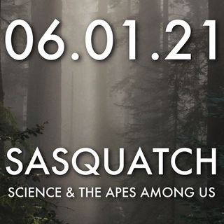 Sasquatch: Science and the Apes Among Us | MHP 06.01.21.