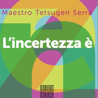 "Maestro Tetsugen Serra ""L'incertezza è zen"""