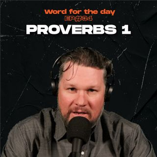 Proverbs 1 - Word for the day- Ep.34