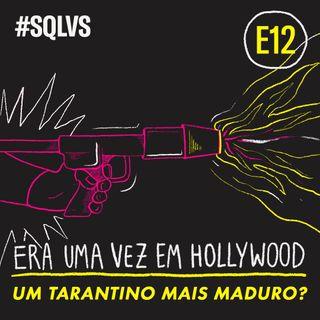 #SQLVS 12 - ERA UMA VEZ EM... HOLLYWOOD: Um Tarantino Mais Maduro?