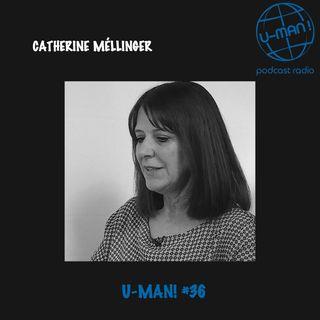 U-MAN! #36 - Entretien avec Catherine Méllinger