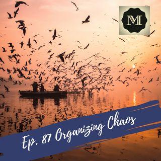 EP 87  Organizing Chaos