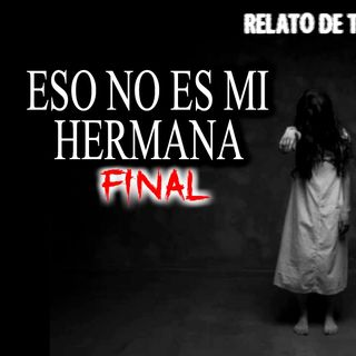 Eso no es mi hermana | Final del relato