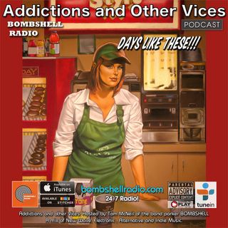 Addictions and Other Vices 553 - Days Like These!!!