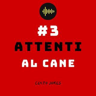 #3 - Attenti al Cane